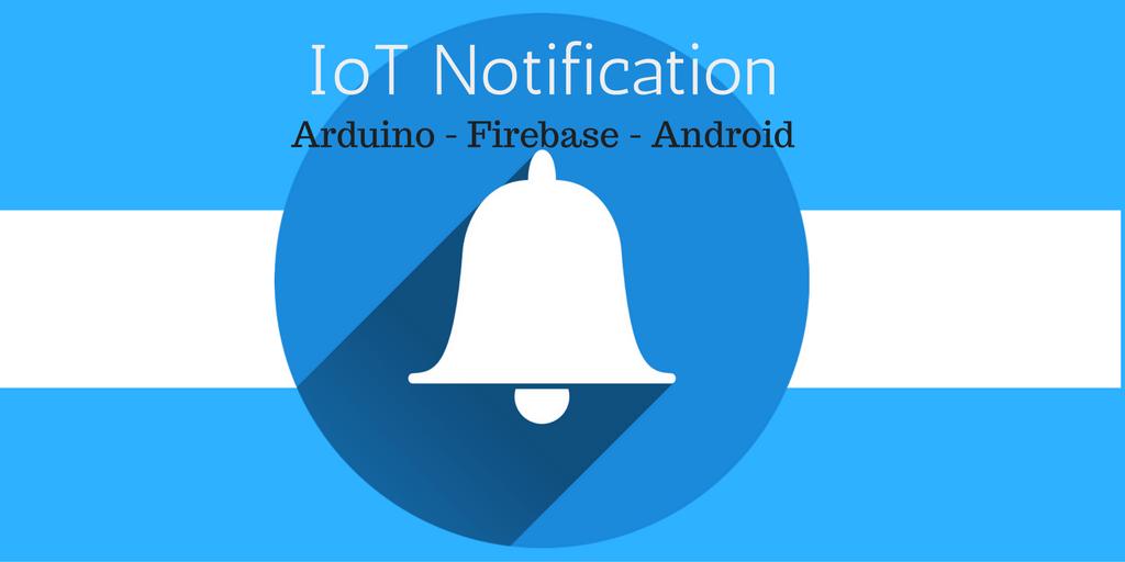 IoT Push notifications: Arduino – Firebase – Android | Java Code