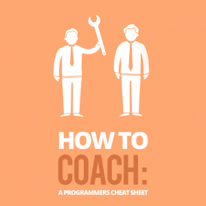 How to Coach: A Programmers Cheat Sheet