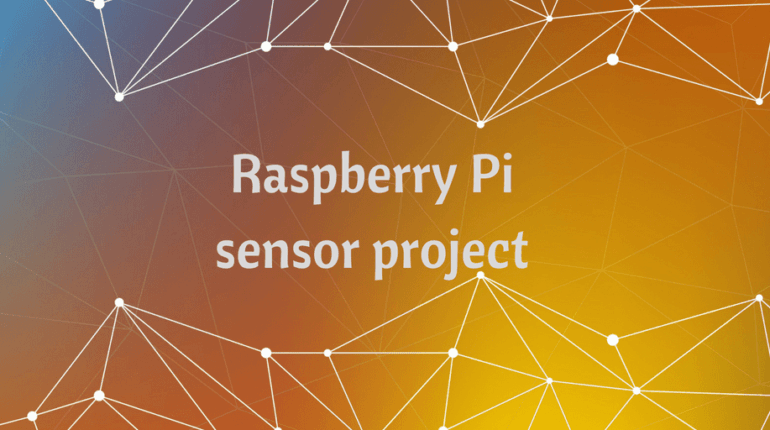 Learn IoT creating a sensor project with Raspberry Pi and sensors